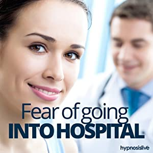 Fear of Going into Hospital Hypnosis Speech