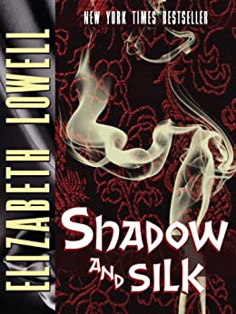 Shadow and Silk by [Lowell, Elizabeth]