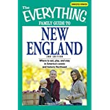 The Everything Family Guide to New England: Where to eat, play, and stay in America's scenic and historic Northeast (Everything®)