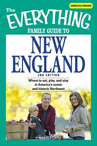 The Everything Family Guide to New England: Where to eat, play, and stay in America's scenic and historic Northeast (Family Guide Everything)