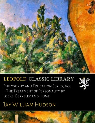 Philosophy and Education Series, Vol. I. The Treatment of Personality by Locke, Berkeley and Hume