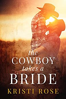 The Cowboy Takes A Bride by [Rose, Kristi]