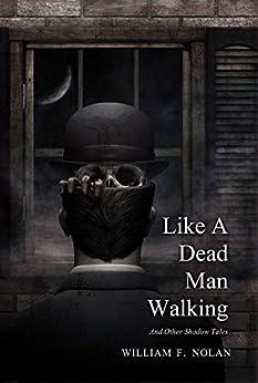 Like a Dead Man Walking by [Nolan, William F.]