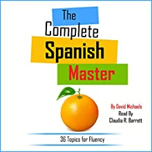 The Complete Spanish Master: Discover over 680 New Intermediate Words and Phrases Audiobook by David Michaels Narrated by Rebecca María, Claudia R. Barrett