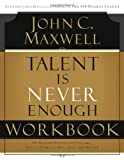 Talent Is Never Enough, John C. Maxwell, 1418527734