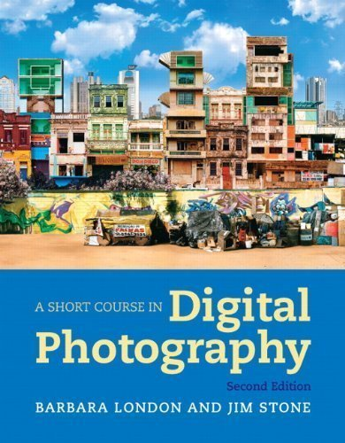 A Short Course in Digital Photography (2nd Edition) by London, Barbara Published by Pearson 2nd (second) edition (2011) Paperback
