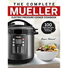 The Complete Mueller Electric Pressure Cooker Cookbook: 100 Quick and Easy Recipes for Everyday