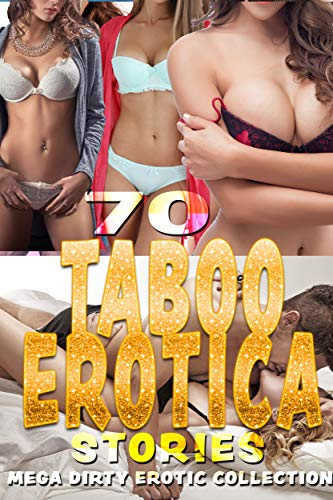 70 EROTICA STORIES (MEGA DIRTY EROTIC -