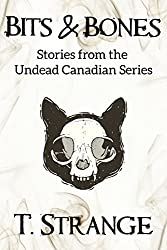 Bits & Bones (The Undead Canadian Series)