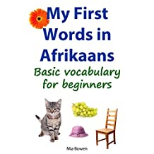 My First Words in Afrikaans: Basic vocabulary for beginners (Learn Afrikaans Book 1)