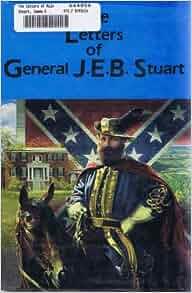 The Letters Of Major General James EB Stuart James E B