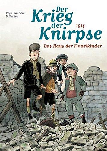 Der Krieg der Knirpse: Bd. 1: 1914 - Das Haus der Findelkinder