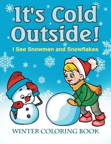 (It's Cold Outside! I See Snowmen and Snowflakes: Winter Coloring)