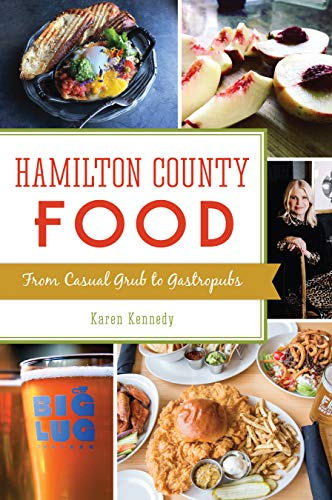 Hamilton County Food: From Casual Grub to Gastropubs (American Palate) by Karen Kennedy