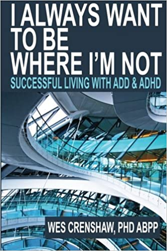Etonnant I Always Want To Be Where Iu0027m Not: Successful Living With ADD And ADHD: Wes  Crenshaw PhD: 9780985283308: Amazon.com: Books