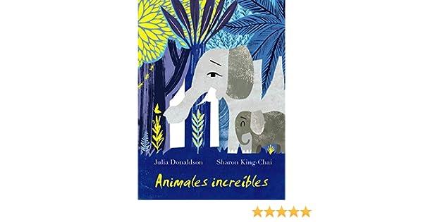 Animales increíbles Castellano - A Partir De 3 Años - Álbumes - Delicias De Papel: Amazon.es: Donaldson, Julia, King-Chai, Sharon, Vivero Rodríguez, Roberto: Libros
