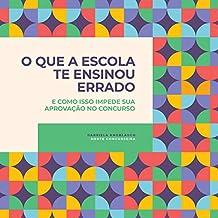 O Que a Escola Te Ensinou Errado: E Como Isso Impede Sua Aprovação no Concurso (Portuguese Edition)