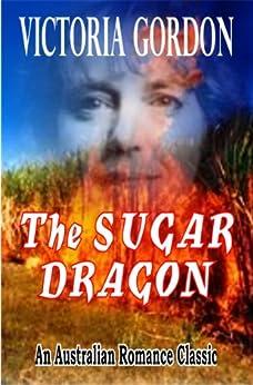 THE SUGAR DRAGON (An Australian Romance Classic) by [GORDON, VICTORIA]