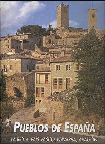 Pueblos de España: La Rioja, Pais Vasco, Navarra, Aragon: Amazon ...