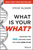 What Is Your WHAT?: Discover The One Amazing Thing You Were Born To Do