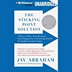 The Sticking Point Solution: 9 Ways to Move Your Business from Stagnation to Stunning Growth | Jay Abraham