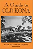 A Guide to Old Kona, Kona Historical Society Staff, 082482010X