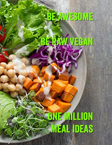 Be Awesome Raw Vegan One Million Meal Ideas: Large 8.5*11 inch, 270 page. Raw Vegan home Recipe Book idea and meal planner. Using an excellent Recipe Page template. by Sunshine Gallagher