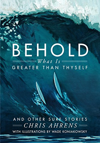 Behold What is Greater Than Thyself and Other Surf Stories