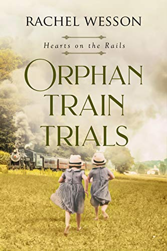 Orphan Train Trials (Hearts on the Rails Book ()
