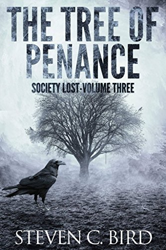 The Tree of Penance: Society Lost, Volume Three (A Post-Apocalyptic Dystopian Thriller) by [Bird, Steven]