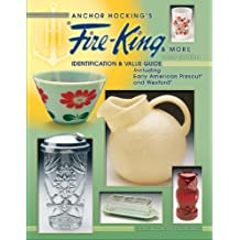 Anchor Hocking's Fire-King & More: Identification & Value Guide Including Early American Precut