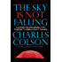 The Sky Is Not Falling: Living Feaerlessly in These Turbulent Times
