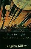 Blue Twilight, Langdon Gilkey, 080063294X