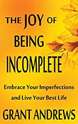 The Joy of Being Incomplete: Embrace Your Imperfections and Live Your Best Life (English Edition)