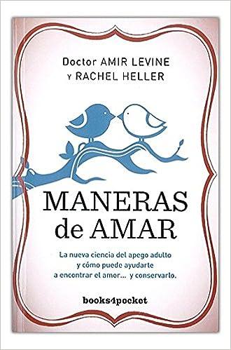 Maneras de amar: La nueva ciencia del apego adulto y cómo puede ayudarte a encontrar el amor y conservarlo Books4pocket crec. y salud: Amazon.es: Amir ...