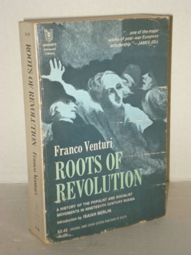 Roots of Revolution: A History of the Populist and Socialist Movements in 19th Century Russia (Universal Venturi)