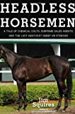 Download Headless Horsemen: A Tale of Chemical Colts, Subprime Sales Agents, and the Last Kentucky Derby on Steroids in PDF ePUB Free Online