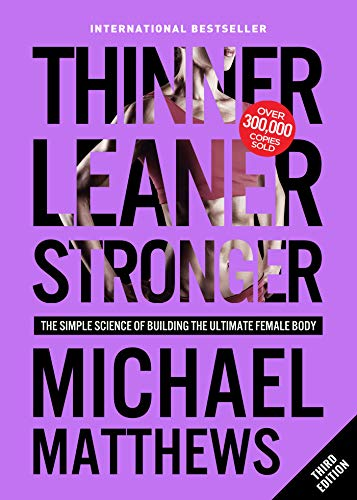 Thinner Leaner Stronger: The Simple Science of Building the Ultimate Female Body (Best Muscle Building Supplements For Beginners)