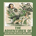 The Adventures of Astro Kid and Space Dog Leroy | Johnny Henry