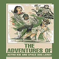 The Adventures of Astro Kid and Space Dog Leroy