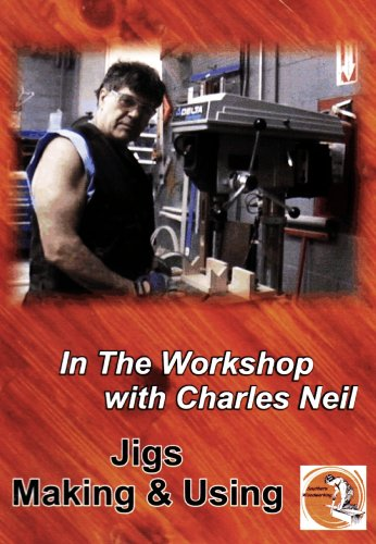 In the Workshop with Charles Neil: Jigs - Making & Using