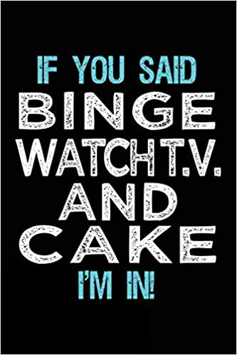 Como Descargar Libros Para Ebook If You Said Binge Watch T.v. And Cake I'm In: Blank Lined Notebook Journal PDF Gratis