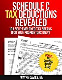 Schedule C Tax Deductions Revealed: The Plain English Guide to 101 Self-Employed Tax Breaks (For Sole Proprietors Only) (Small Business Tax Tips Book 2)