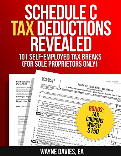 Schedule C Tax Deductions Revealed: The Plain English Guide to 101 Self-Employed Tax Breaks (For Sole Proprietors Only) (Small Business Tax Tips Book 2) (Schedule Depreciation)