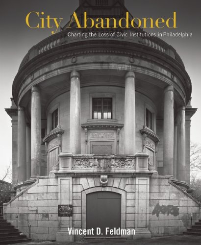City Abandoned Charting the Loss of Civic Institutions in Philadelphia