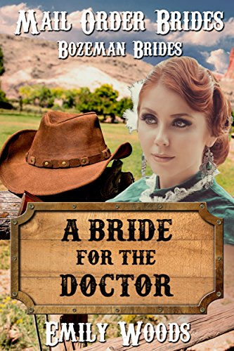 Mail Order Bride: A Bride for the Doctor (Bozeman Brides Book 4) by [Woods, Emily]