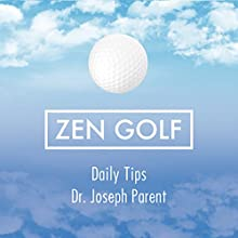 Zen Golf Daily Tips Audiobook by Dr. Joseph Parent Narrated by Dr. Joseph Parent, Kristin Kalbli, Jef Holbrook