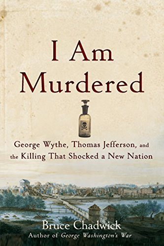 I Am Murdered: George Wythe, Thomas Jefferson, and the Killing That Shocked a New Nation