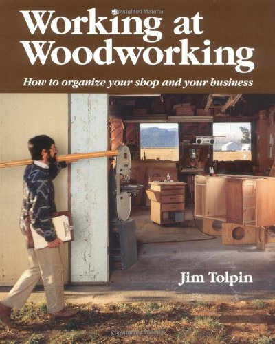 Working at Woodworking: How to Organize Your Shop and Your ()