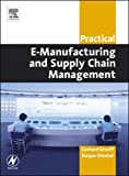 img - for Practical E-Manufacturing and Supply Chain Management (Practical Professional Books from Elsevier) book / textbook / text book